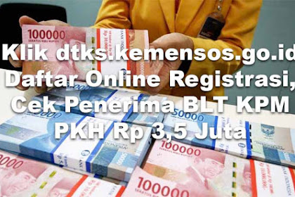 Klik dtks.kemensos.go.id Daftar Online Registrasi, Cek Penerima BLT KPM PKH Rp 3,5 Juta