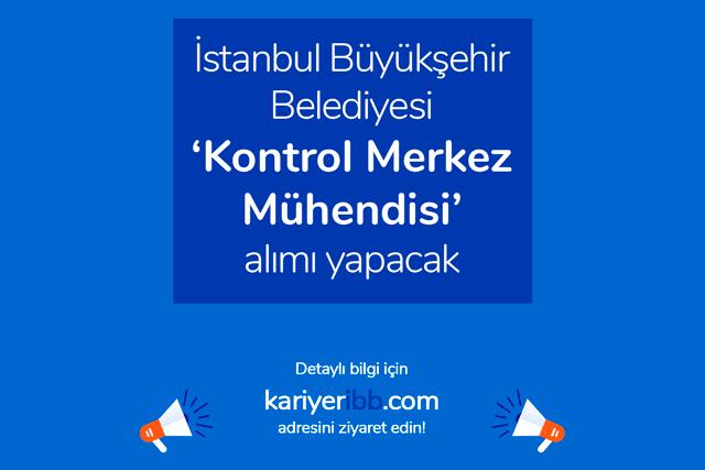İstanbul Büyükşehir Belediyesi kontrol merkez mühendisi iş ilanı yayınladı. İBB iş ilanı kriterleri neler? Detaylar kariyeribb.com'da!