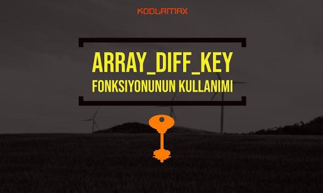Array_diff_key Fonksiyonunun Kullanımı