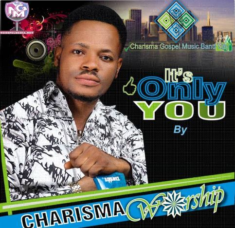 It's Only You Gospel Music Lyrics - By Charisma Worship
