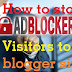how to stop adblocked visitors in blogger website