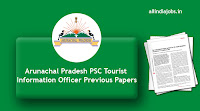 Arunachal Pradesh PSC Tourist Information Officer Previous Papers