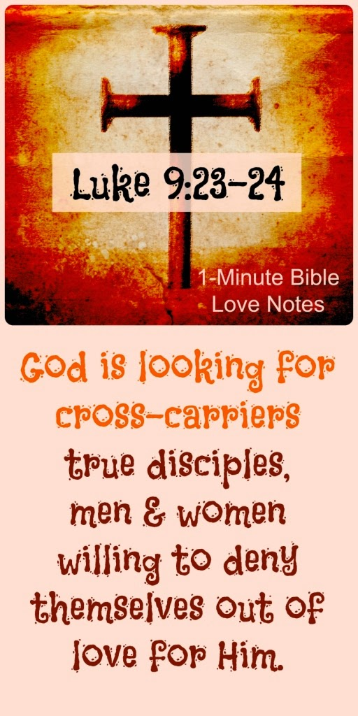 Luke 9:23-24, dying to self, becoming cross-carriers