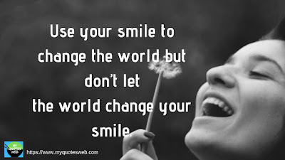 Use your smile to change the world - Best Quotes on Smile