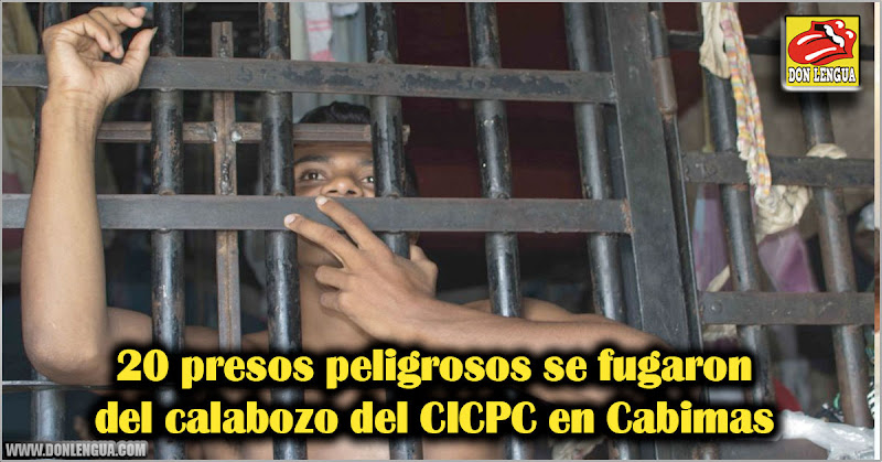 20 presos peligrosos se fugaron del calabozo del CICPC en Cabimas