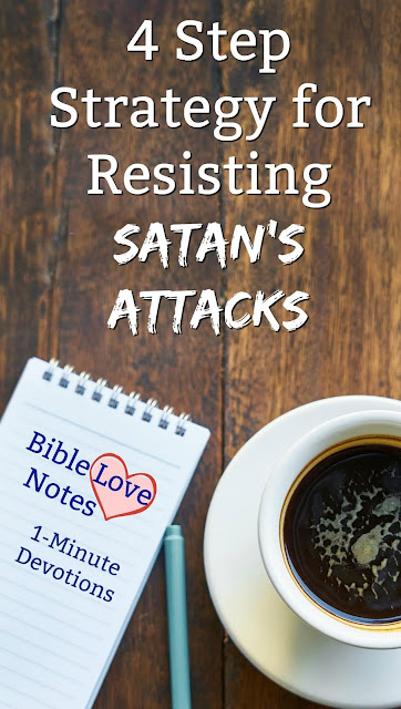 A 4-step battle plan for resisting (fighting) Satan - straight from Scripture. #BibleLoveNotes #Bible #Devotions
