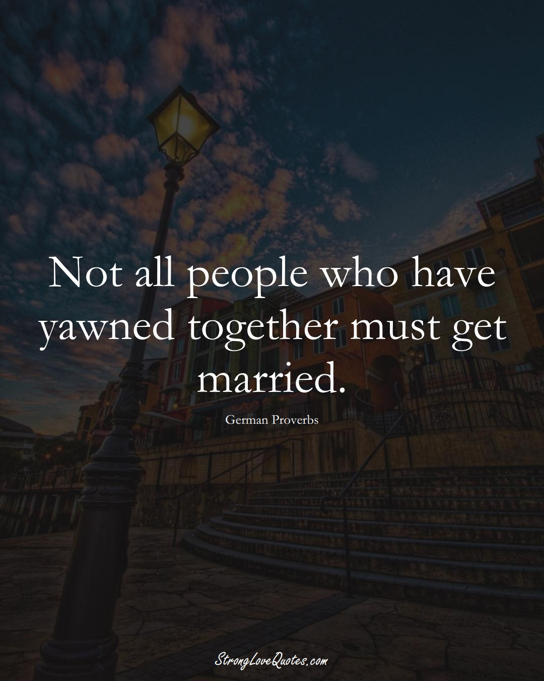 Not all people who have yawned together must get married. (German Sayings);  #EuropeanSayings