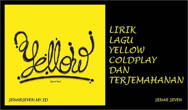 lirik yellow coldplay, lirik coldplay - yellow, yellow coldplay lirik, coldplay yellow lirik, yellow coldplay lirik terjemahan, lirik lagu yellow coldplay, www.senarseven.my.id
