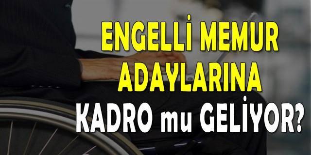 Engelli Memur Adaylarına Kadro mu Geliyor!