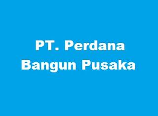 Lowongan Kerja PT. Perdana Bangun Pusaka, Tbk Terbaru