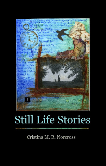 Still Life Stories by Cristina M. R. Norcross ~ JUST RELEASED!