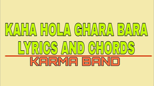 kaha hola ghara bara lyrics and chords karma band