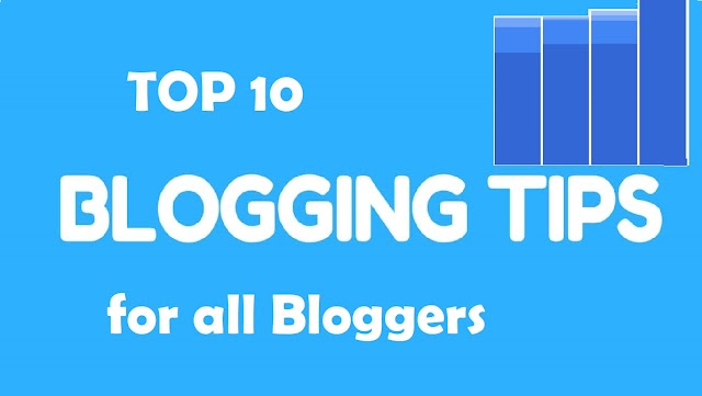 Top 10 Blogging Tips for all Bloggers