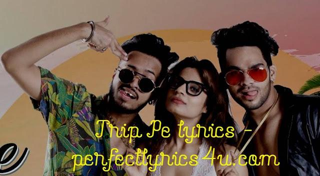 Trip Pe Lyrics - DJ Raaga & Shivangi Bhayana