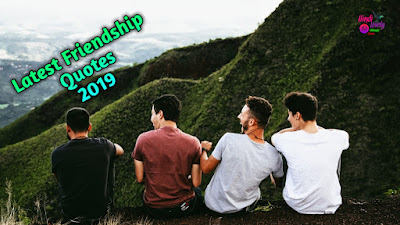 Latest Friendship Quotes 2019