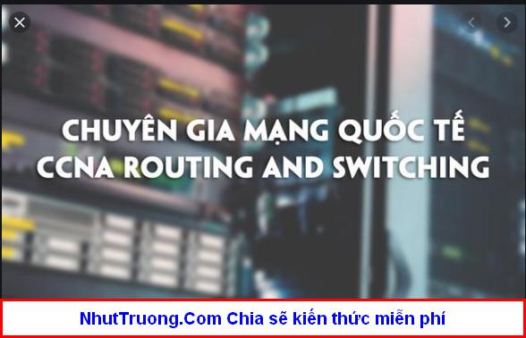 Chuyên gia mạng quốc tế CCNA Routing and Switching