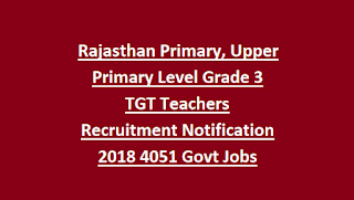Rajasthan Primary, Upper Primary Level Grade 3 TGT Teachers Recruitment Notification 2018 4051 Govt Jobs Online