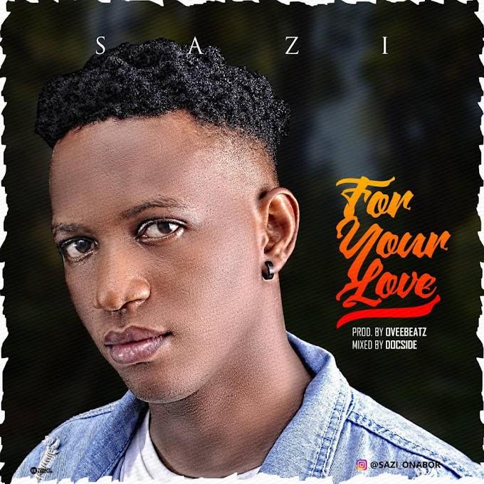 Music: Sazi - For Your Love [Prod. By Oveebeatz TSM]