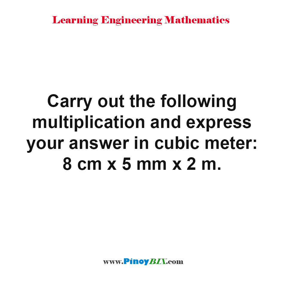 Solve and express your answer in cubic meter: 8 cm x 5 mm x 2 m