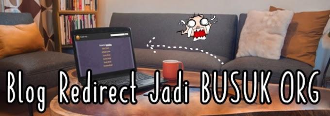 Kenapa Blog Redirect Busuk.Org ?