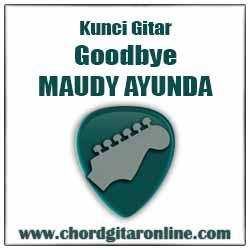 Kunci Gitar Maudy Ayunda Goodbye
