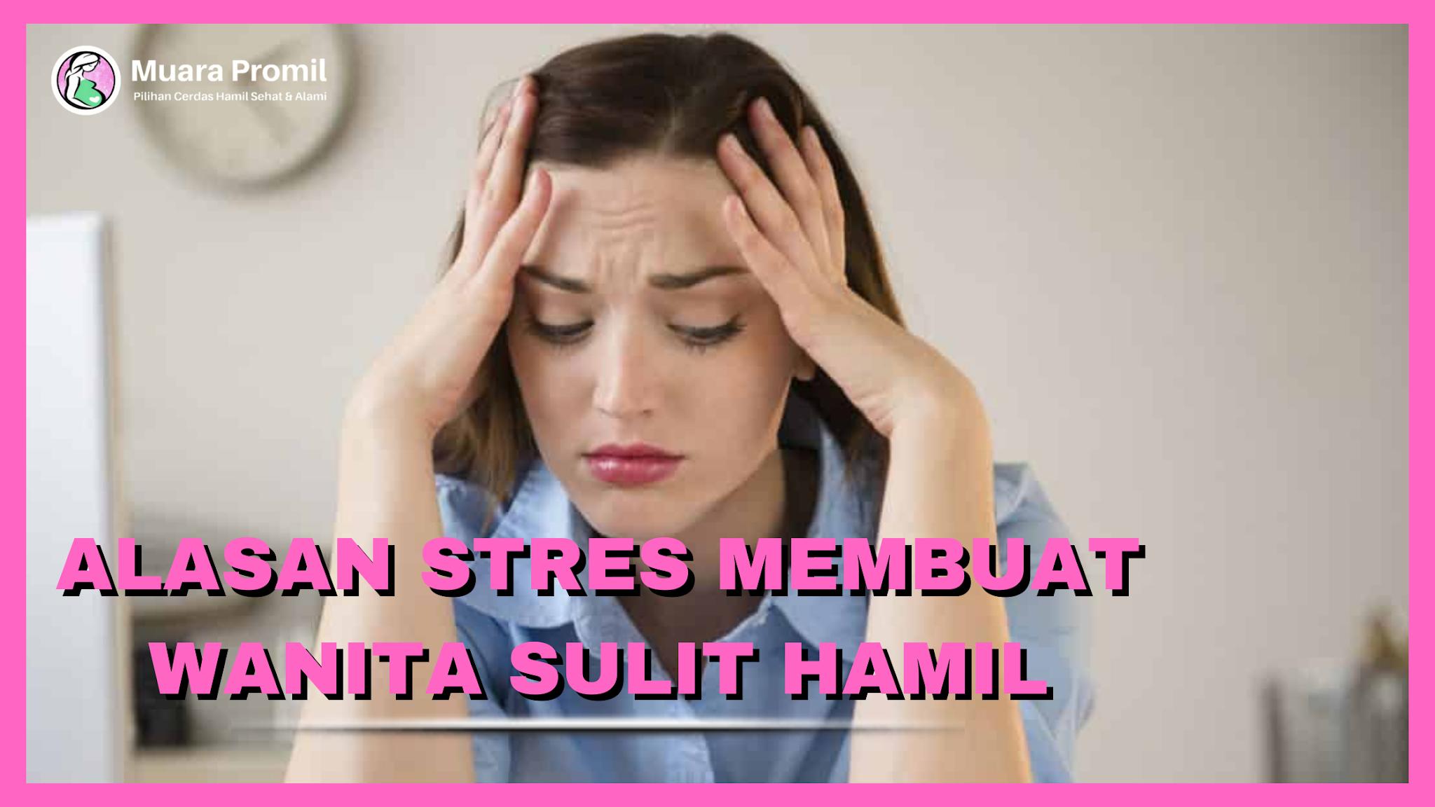 Stres Bisa Membuat Wanita Sulit Hamil