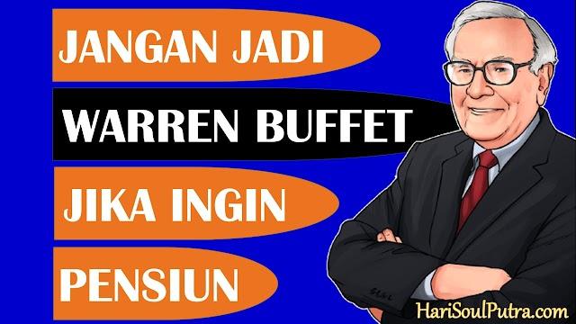 Jangan jadi Warren Buffet jika Anda ingin pensiun