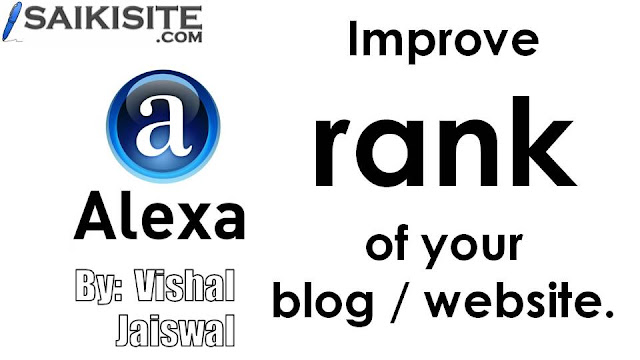 Top best tricks to improve and boost Alexa rank of blog and website. Improvement of Alexa rank through quality post, widgets, regular, guest post and sharing on social sites.