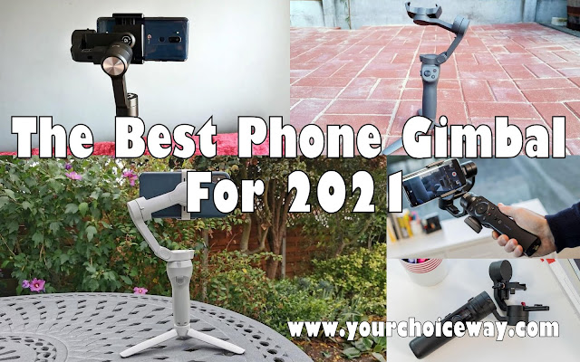 The Best Phone Gimbal For 2021 - Your Choice Way