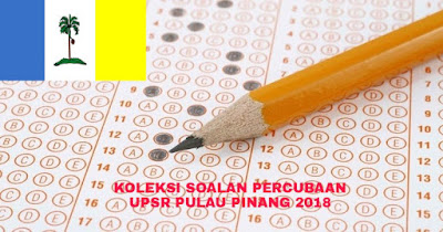 Koleksi Soalan Percubaan UPSR Pulau Pinang 2018 (Trial Paper)