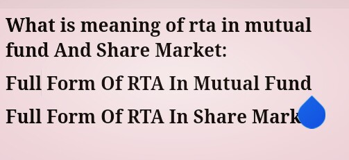 What is meaning of rta in mutual fund And Share Market:  Full Form Of RTA In Mutual Fund Full Form Of RTA In Share Market