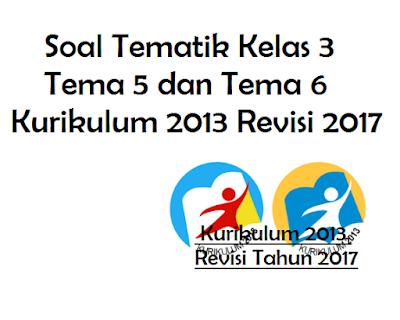 download Soal Tematik Kelas 3 Tema 5 dan Tema 6 Kurikulum 2013 Revisi 2017