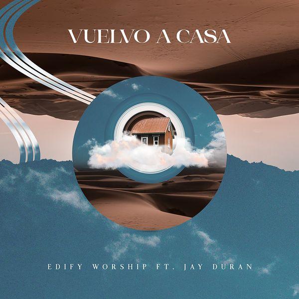 Edify Worship – Vuelvo a Casa (Single) 2021 (Exclusivo WC)