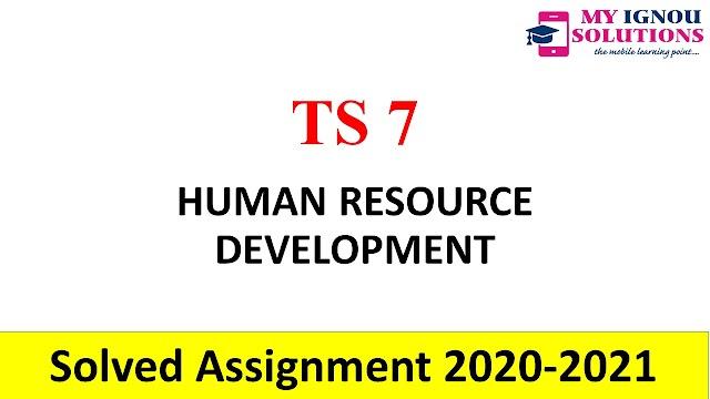 TS 7 HUMAN RESOURCE DEVELOPMENT  Solved Assignment 2020-21
