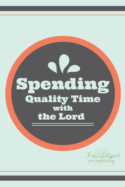 Spending Quality Time with the Lord