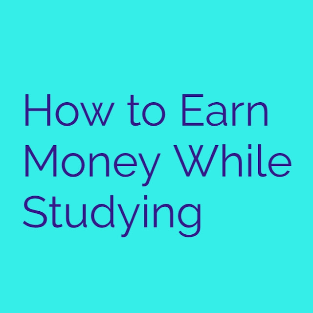 How to Earn Money While Studying | See These 8 Easy Ideas