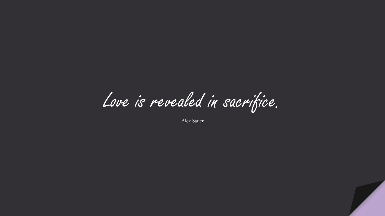 Love is revealed in sacrifice. (Alex Sauer);  #LoveQuotes