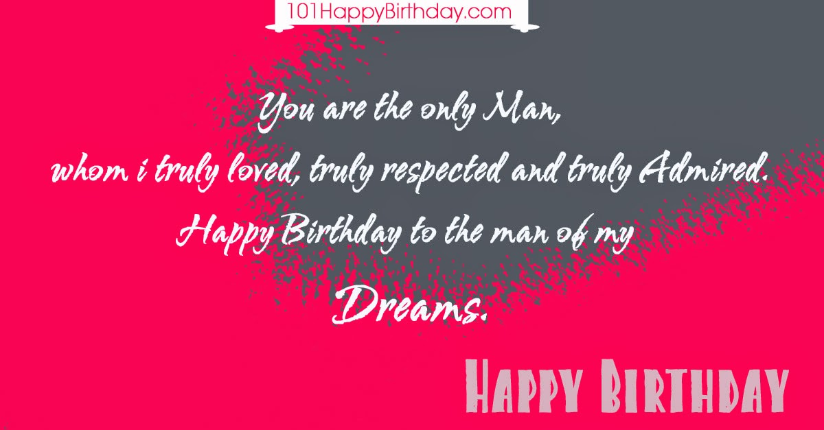 You are the only Man, whom i truly loved, truly respected and truly Admired. Happy Birthday to the man of my Dreams.