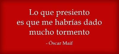 Ñaiku, haiku hispano,  poesía, poema, verso, rima consonante: Lo que presiento es que me habrías dado mucho tormento. Óscar Maif