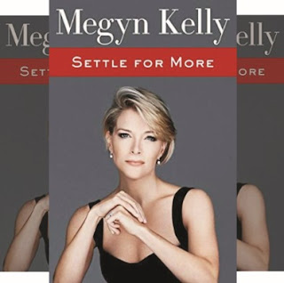 Megyn Kelly's Book: Settle for More - Memoirs/Politics - Publisher: Harper