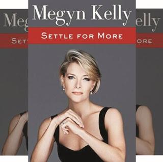 Megyn Kelly's Book: Settle for More - Memoirs/Politics - Publisher: Harper