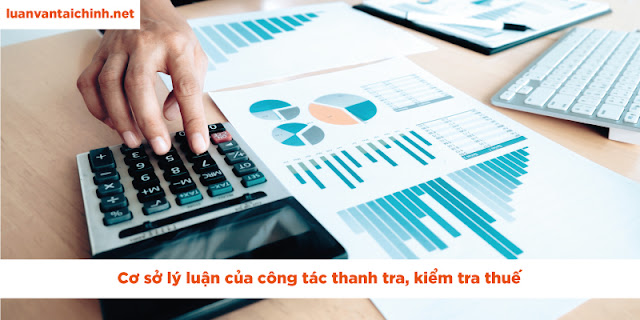 Cơ sở lý luận của công tác thanh tra, kiểm tra thuế