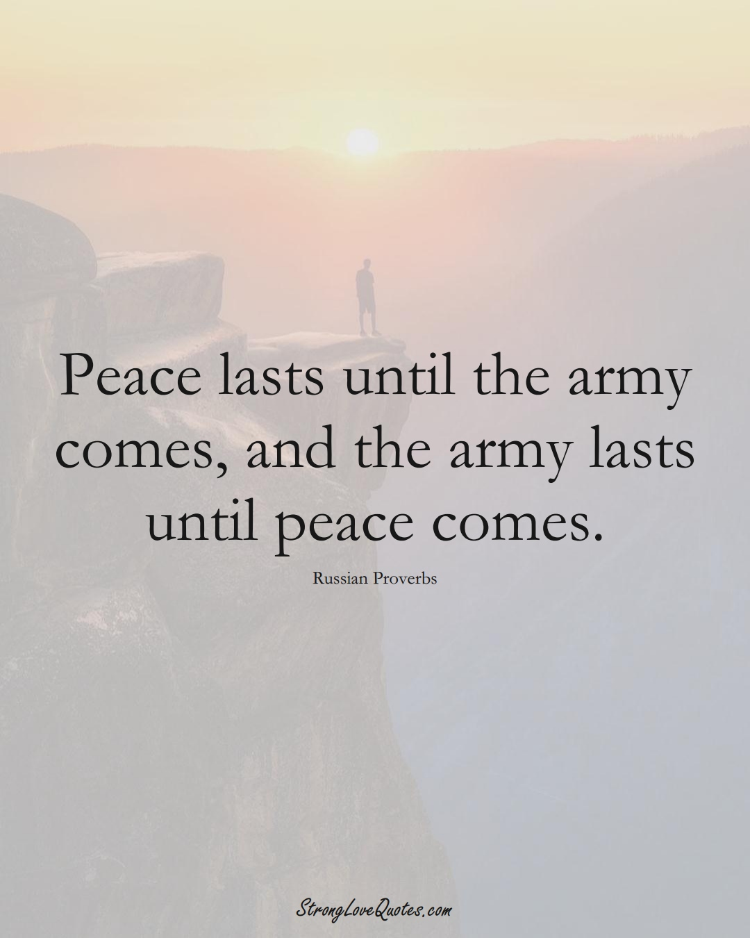 Peace lasts until the army comes, and the army lasts until peace comes. (Russian Sayings);  #AsianSayings