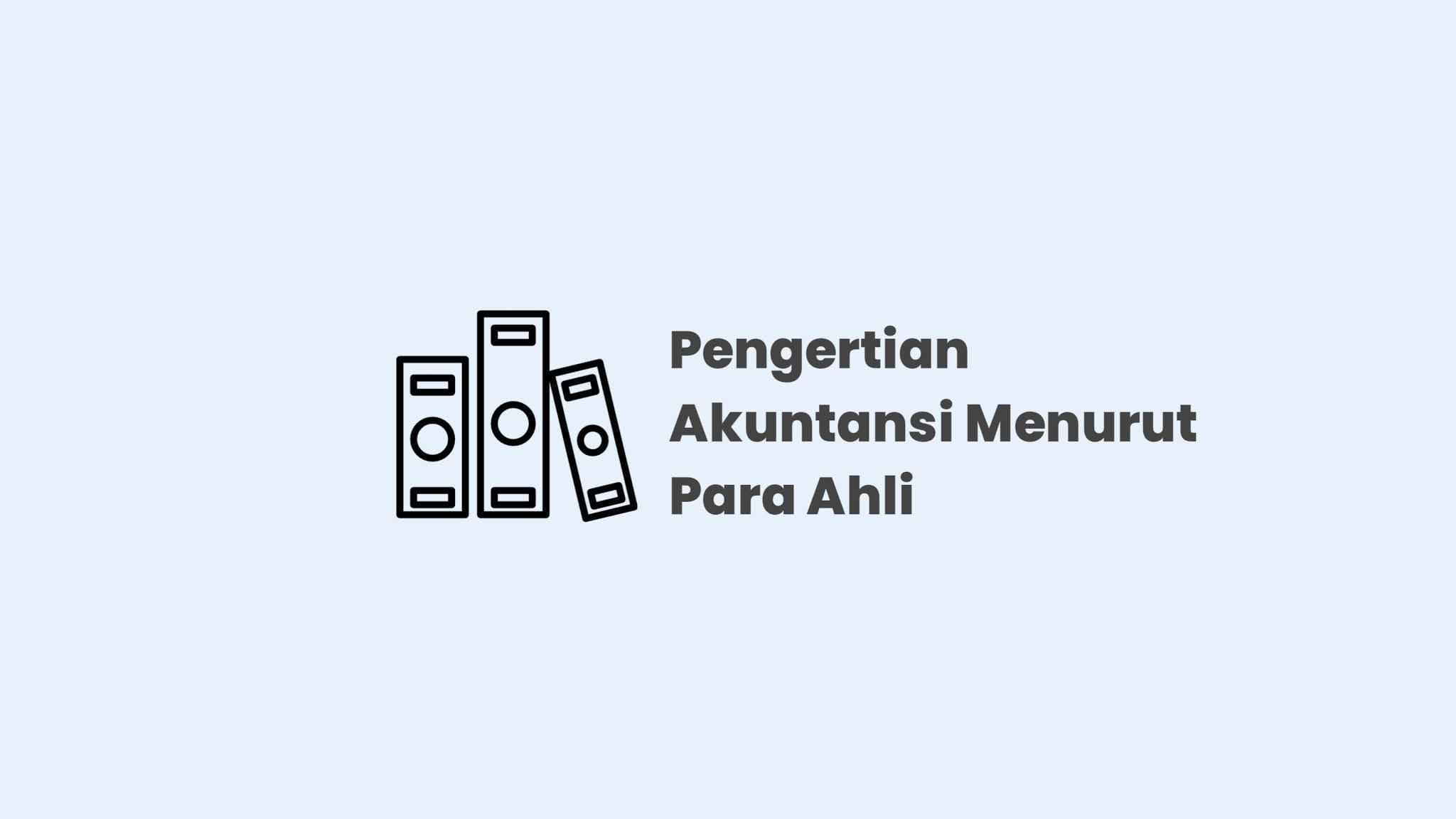 Pengertian Akuntansi Menurut Para Ahli Paling Lengkap dan Detail