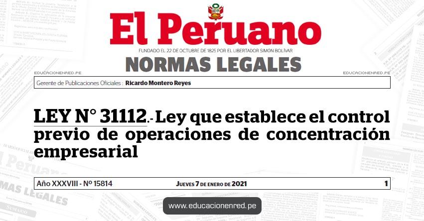 LEY N° 31112.- Ley que establece el control previo de operaciones de concentración empresarial