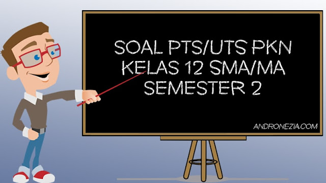 Soal UTS/PTS PKn Kelas 12 Semester 2 Tahun 2021