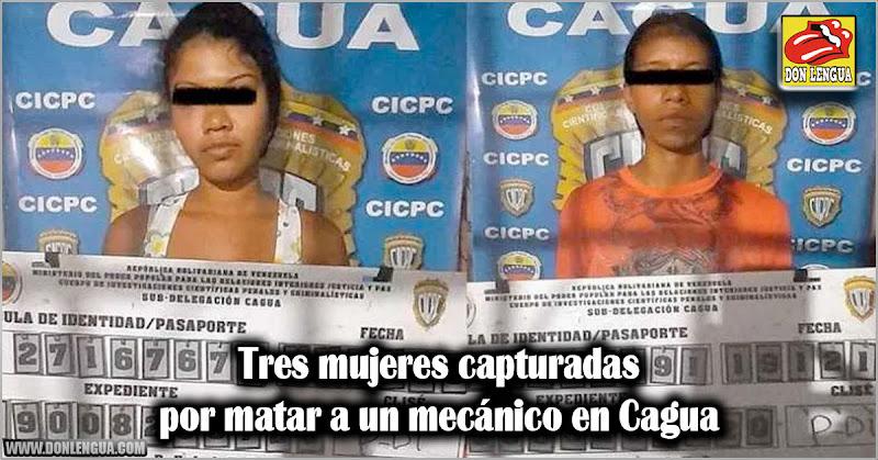 Tres mujeres capturadas por matar a un mecánico en Cagua