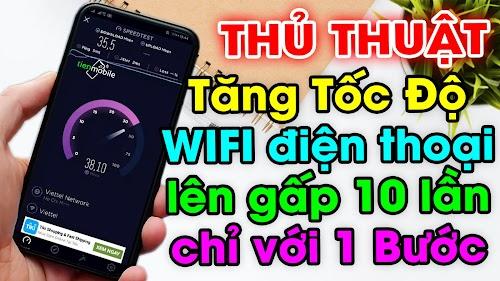 Cách tăng tốc độ WIFI điện thoại lên gấp 10 lần chỉ với một bước đơn giản