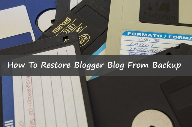 How To Restore Blogger Blog  From Old Backup