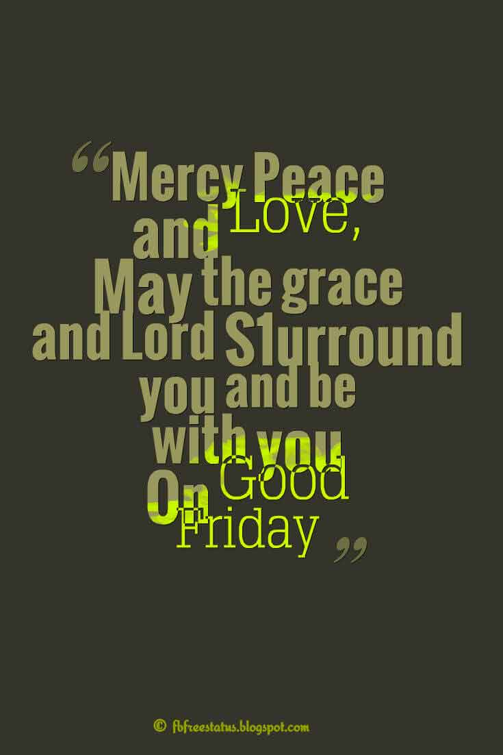 """Mercy Peace and Love, May the grace and Lord S1urround you and be with you On Good Friday"" ,Quotes about good friday"